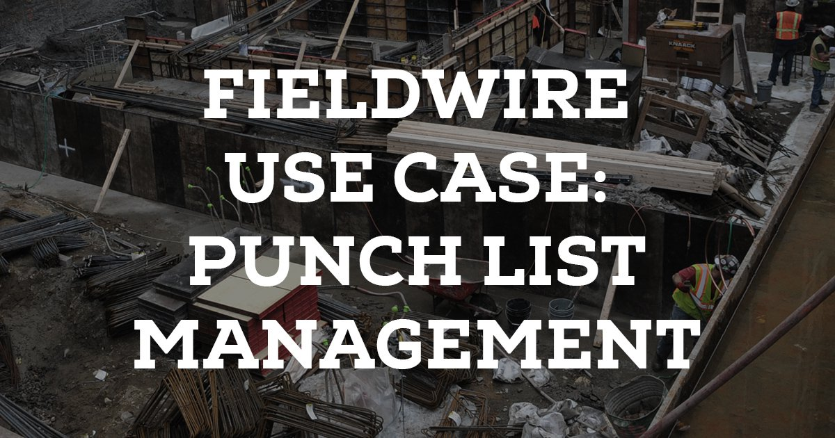 Fieldwire blog for Punch list procedure